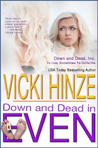vicki Hinze, Down and Dead in Even, Down and Dead, Inc.