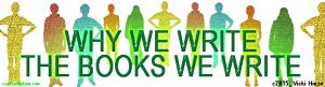 Vicki Hinze, Why We Write the Books We Write, On Writing, vickihinze.com