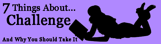 THE 7 THINGS ABOUT CHALLENGE–AND WHY YOU SHOULD TAKE IT