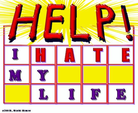 Help!  I Hate My Life!