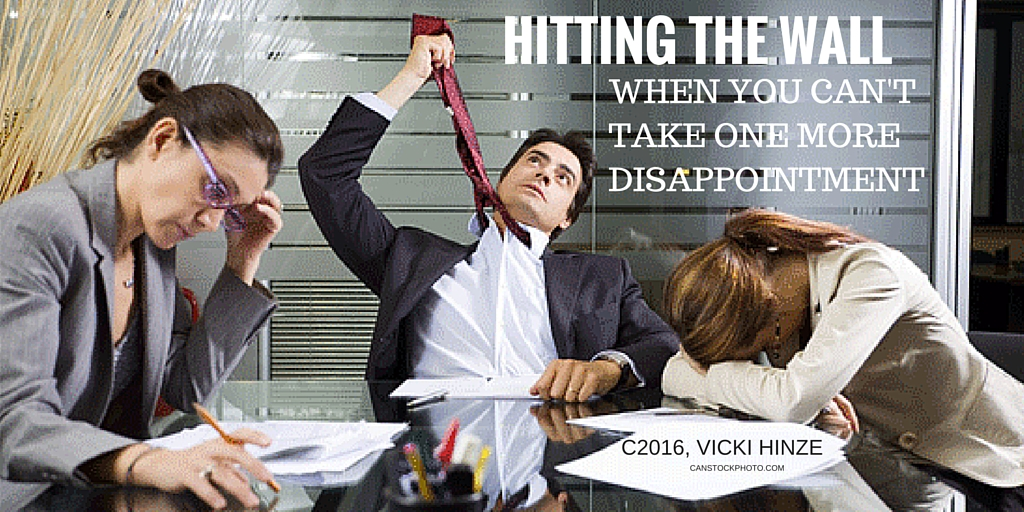 Vicki Hinze, Hitting the Wall, When You Can't Take One More Disappointment, disappointment, blocked, obstructed
