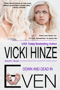 Down and Dead in Even, Vicki Hinze
