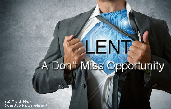 Lent: A Don't Miss Opportunity