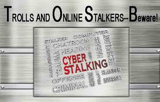 Trolls and Online Stalkers–Beware!