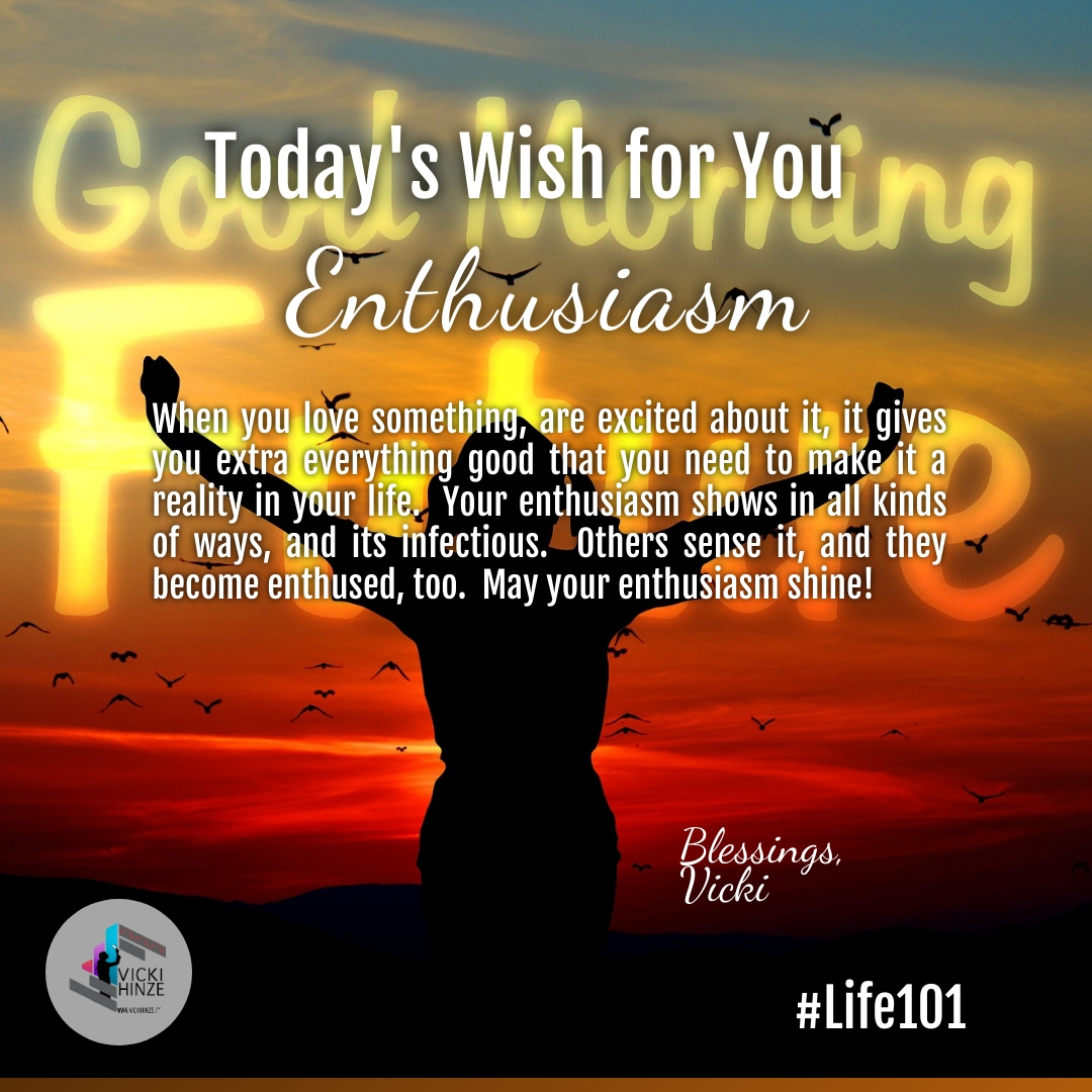 Enthusiasm, wishes, dreams, blessings, vicki hinze