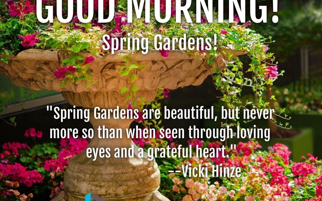 Good Morning:  Spring Gardens!
