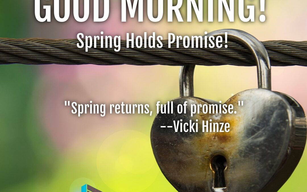 Good Morning:  Spring Holds Promise!