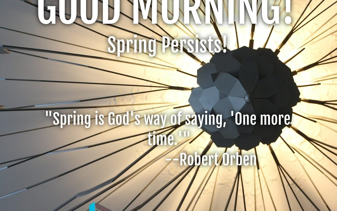 Good Morning:  Spring Persists!