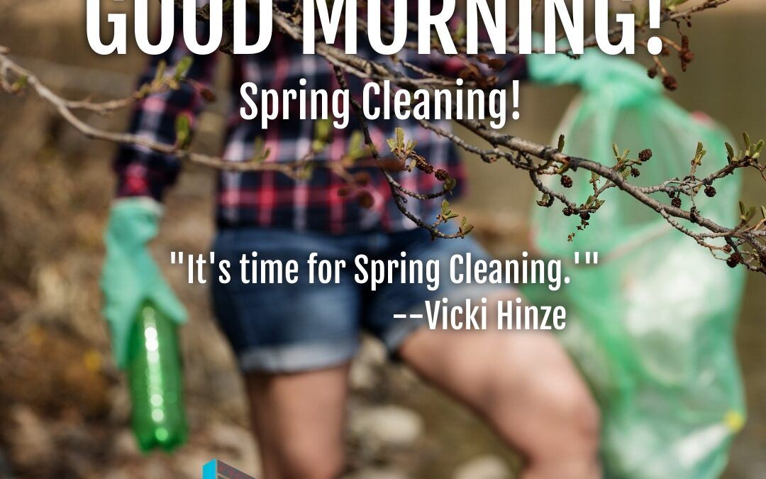 Good Morning:  Spring Cleaning!
