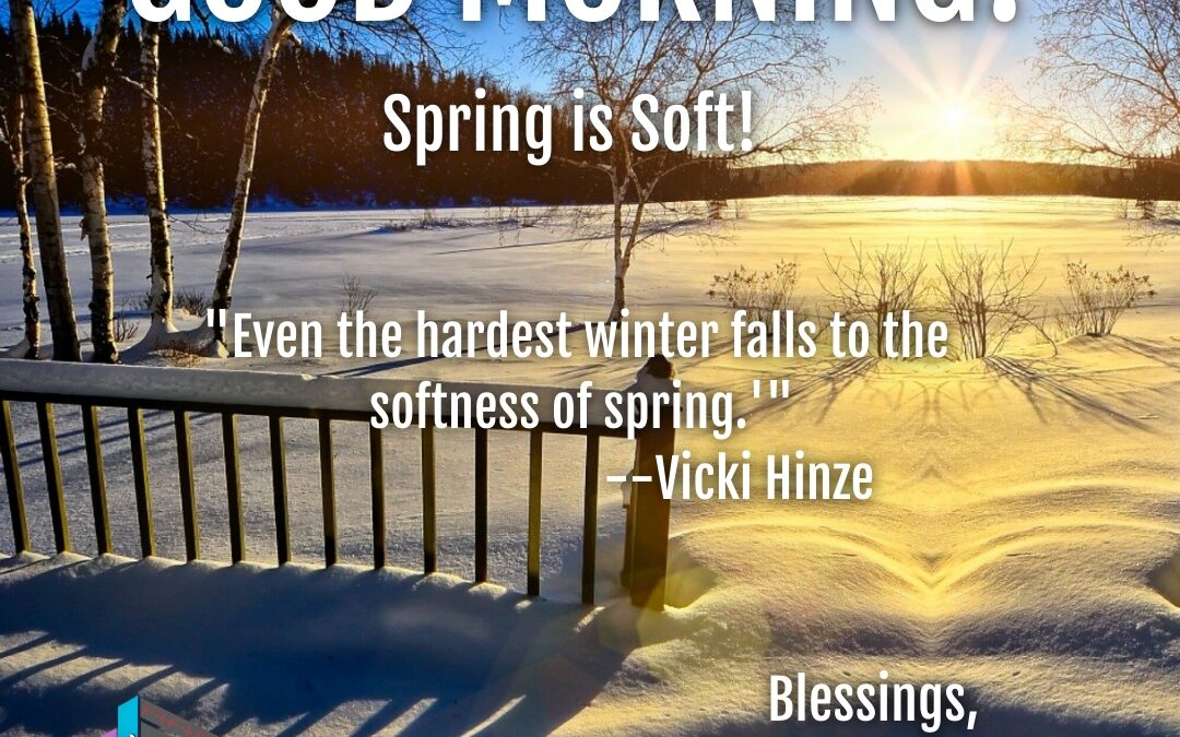 Good Morning:  Spring is Soft!