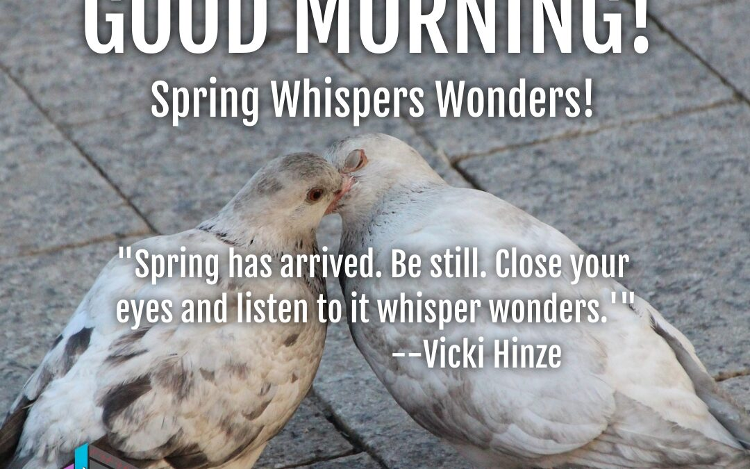 Good Morning:  Spring Whispers Wonders