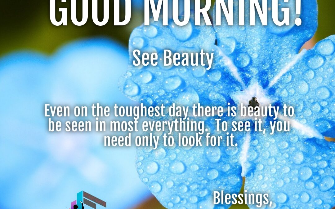 Morning Wishes:  See Beauty