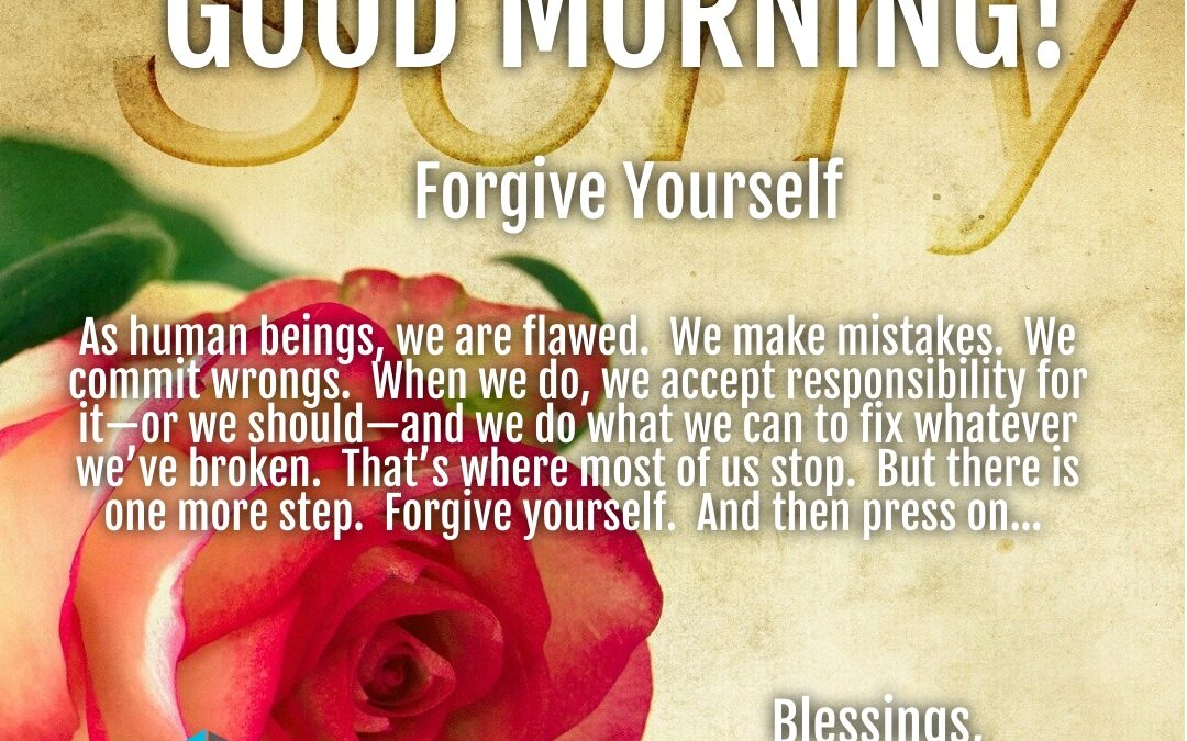 Morning Wishes:  Forgive Yourself