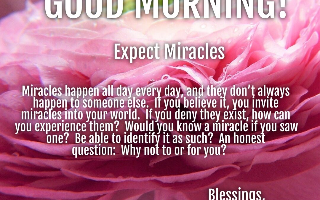 Good Morning:  Expect Miracles