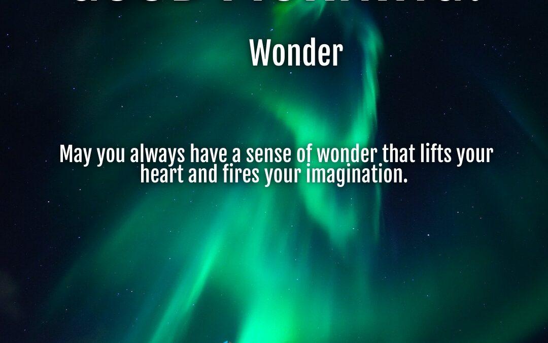 Morning Wishes:  Wonder