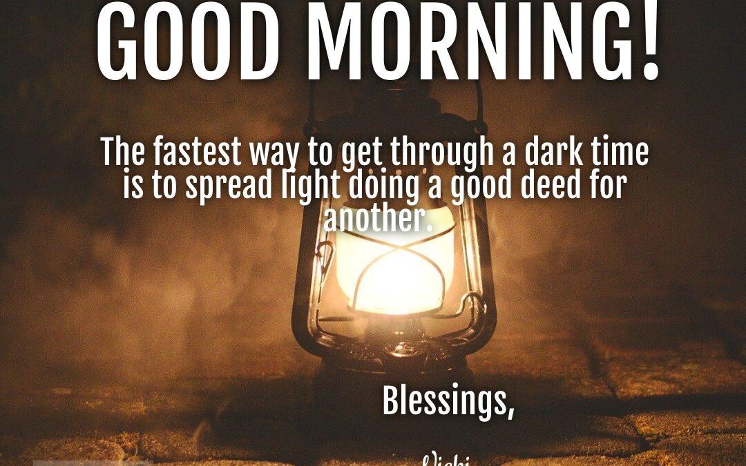 Good Morning:  Getting Through Dark Times