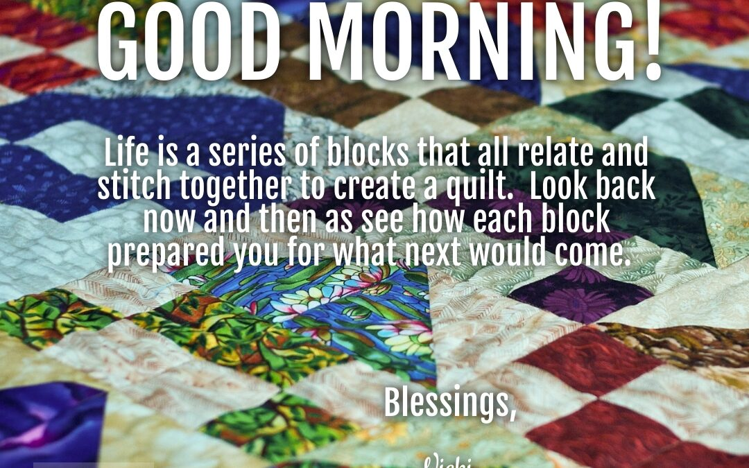 Good Morning:  Life Quilt