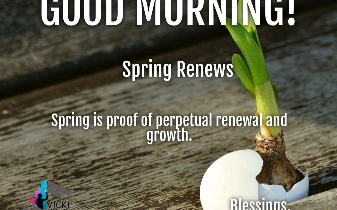 Good Morning:  Spring Renews