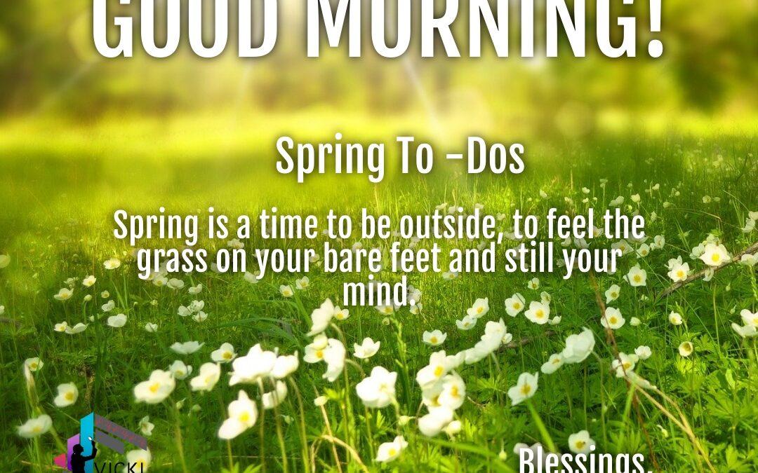 Good Morning:  Spring To-Dos