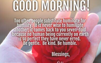 Good morning!  Humiliate or Humility