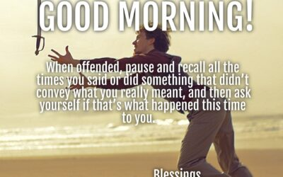 Good morning:  When Offended…