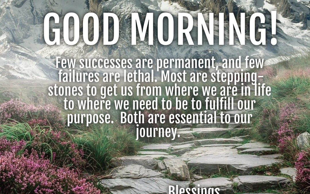 Good Morning:  Embrace Your Stepping Stones!