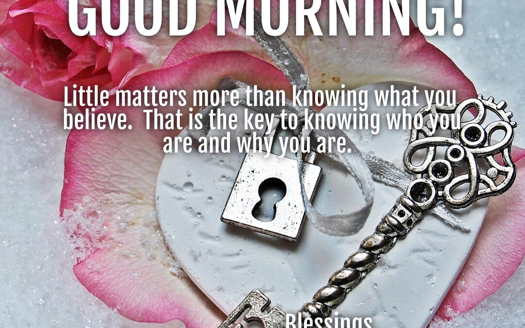 Good Morning:  Know What You Believe