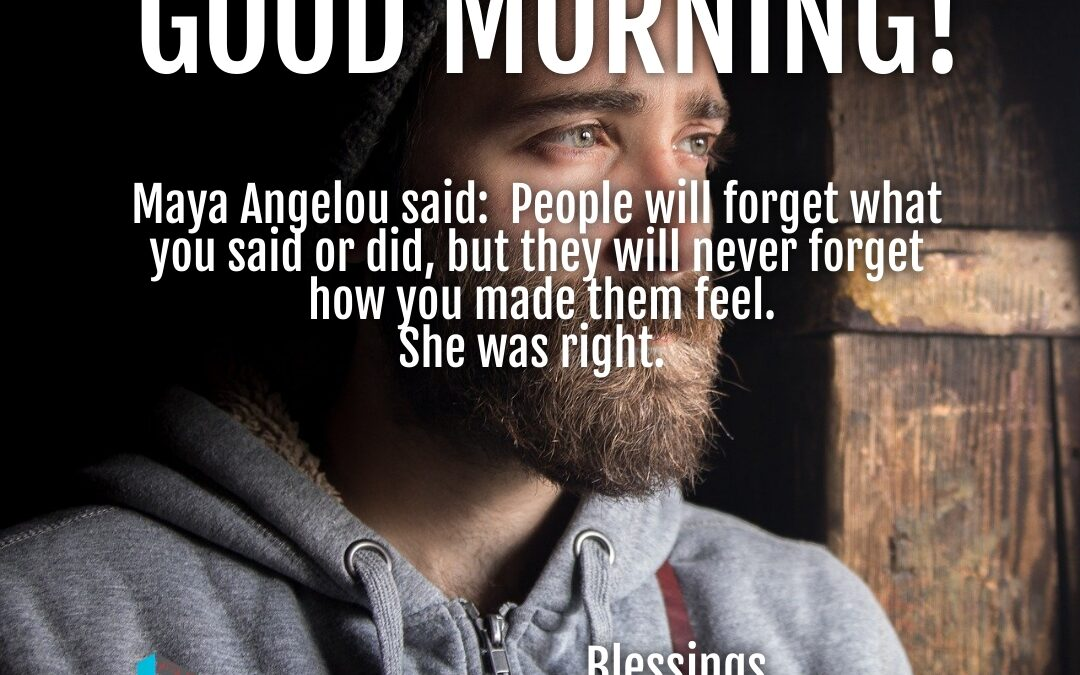 Good Morning:  What You Make Others Feel