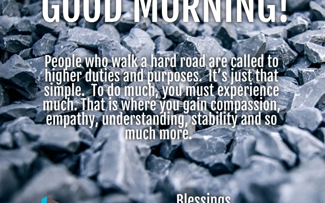 Good Morning:  Hard Roads and Higher Purposes