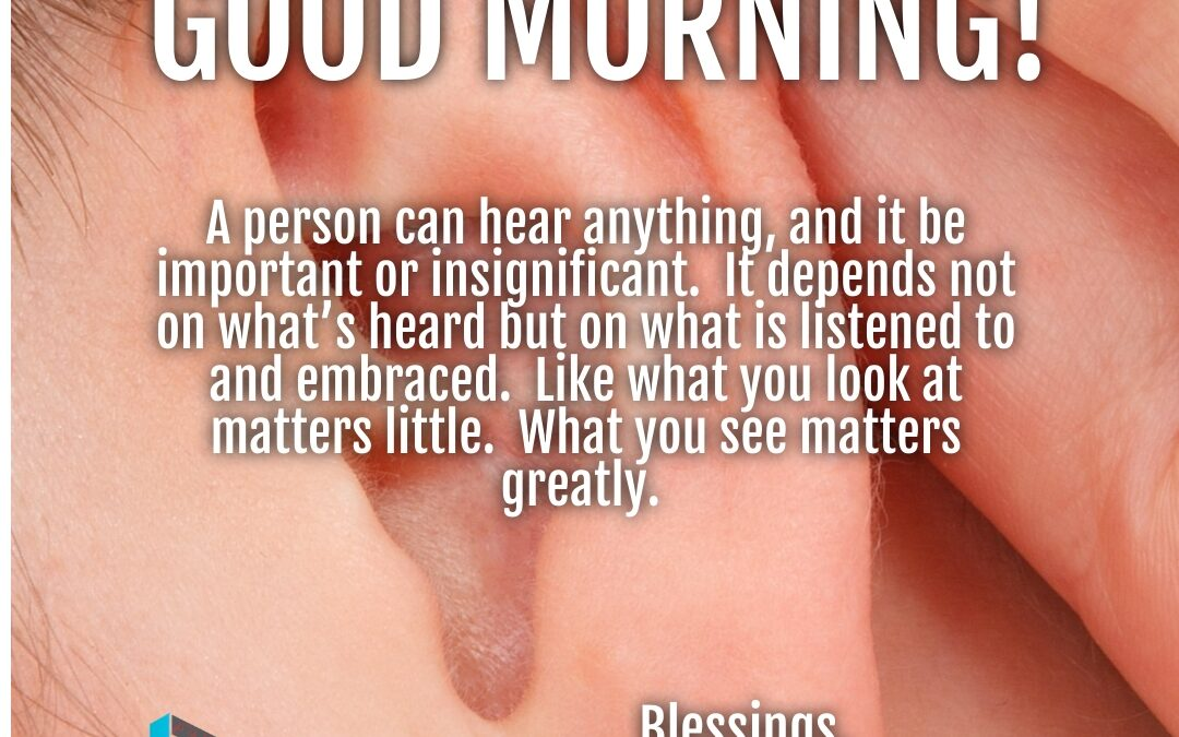 Good Morning:  What Do You Look At and See?