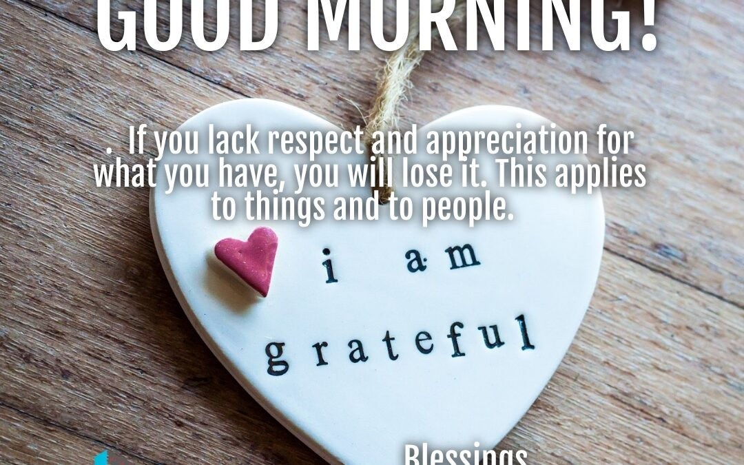 Good Morning:  Respect All You Have