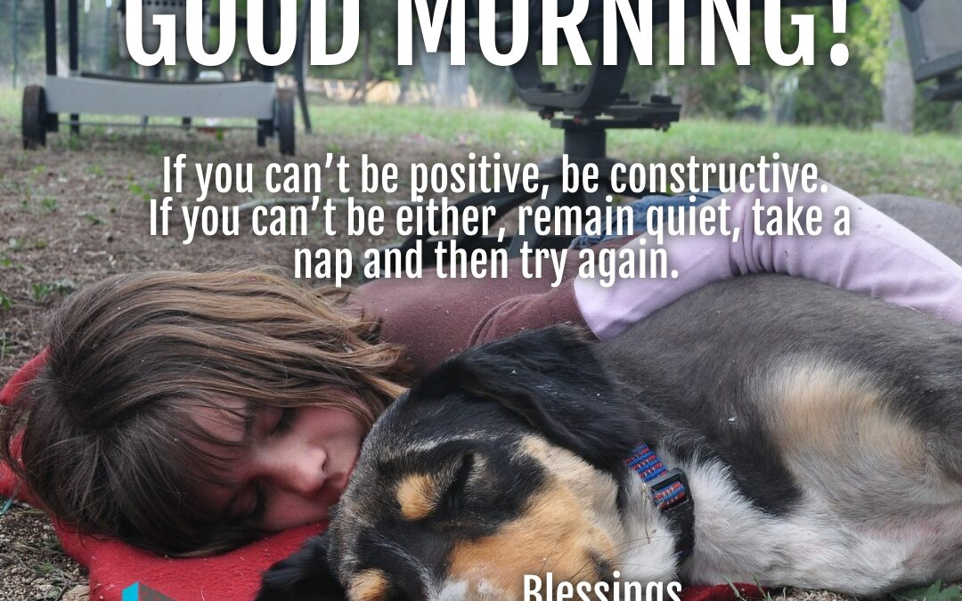 Good Morning:  Be Positive and Constructive