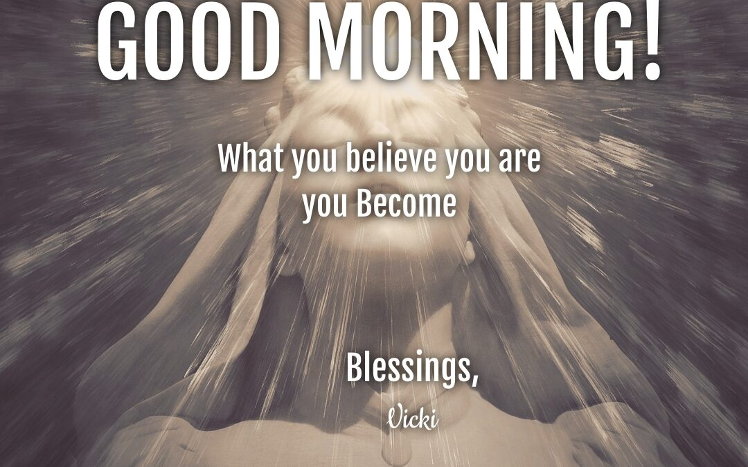 Good Morning:  Believe–What?