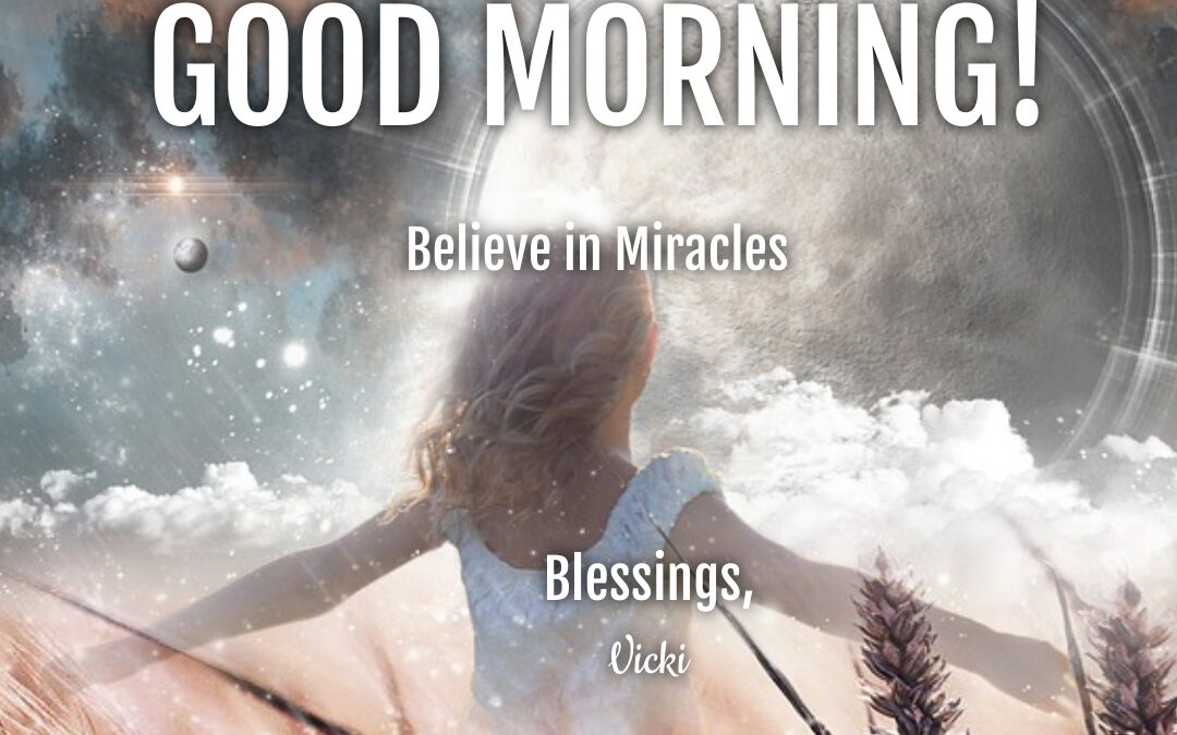 Good Morning:  Believe in Miracles