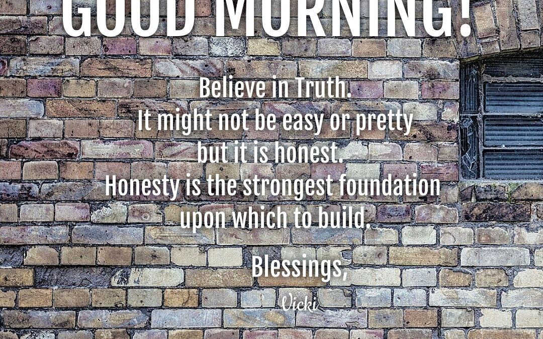 Good Morning:  Believe in Truth