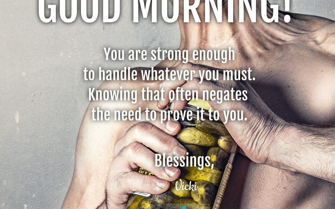 Good Morning:  Strong Enough