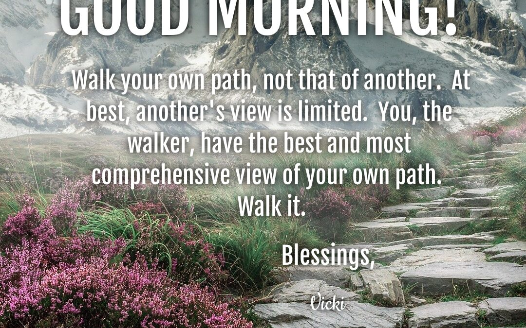 Good Morning:  Walk Your Own Path