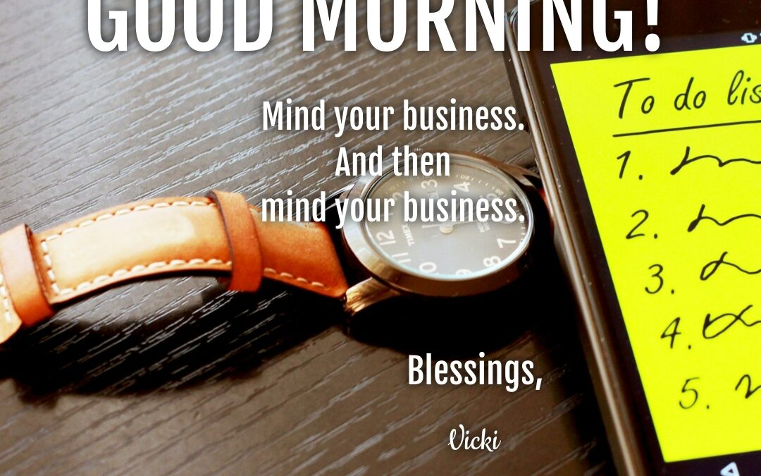 Good Morning:  Mind Your Business