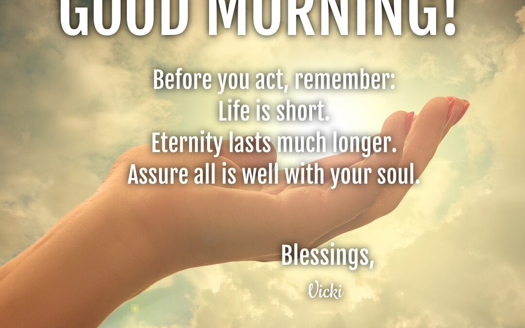 Good Morning:  Is All Well With Your Soul?