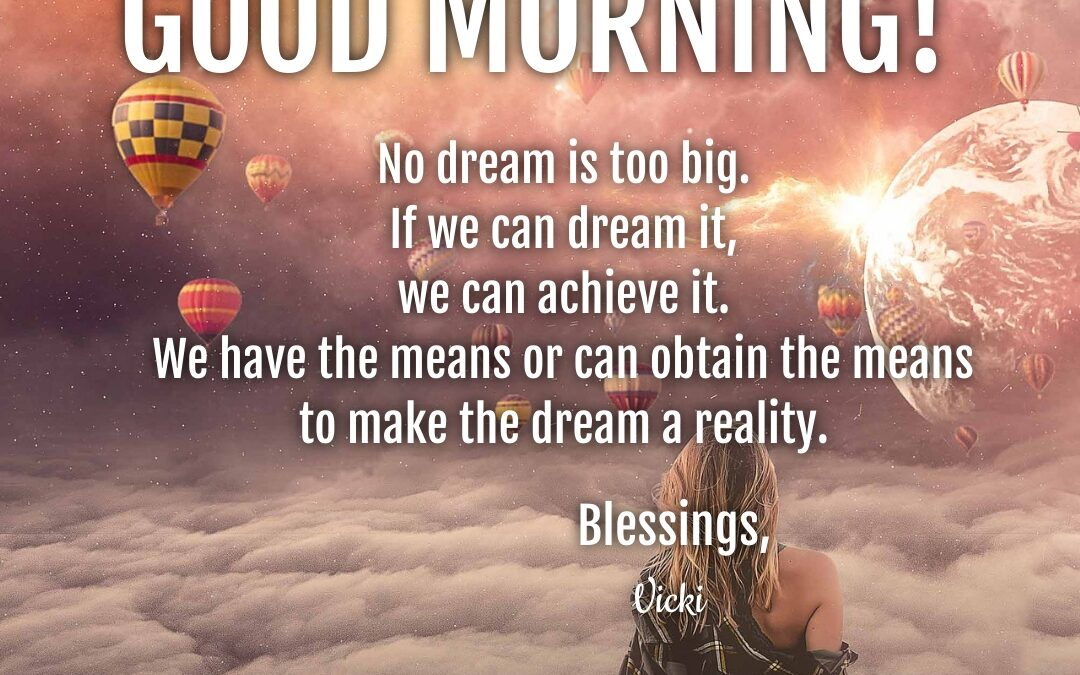 Good Morning:  Dream to Achieve