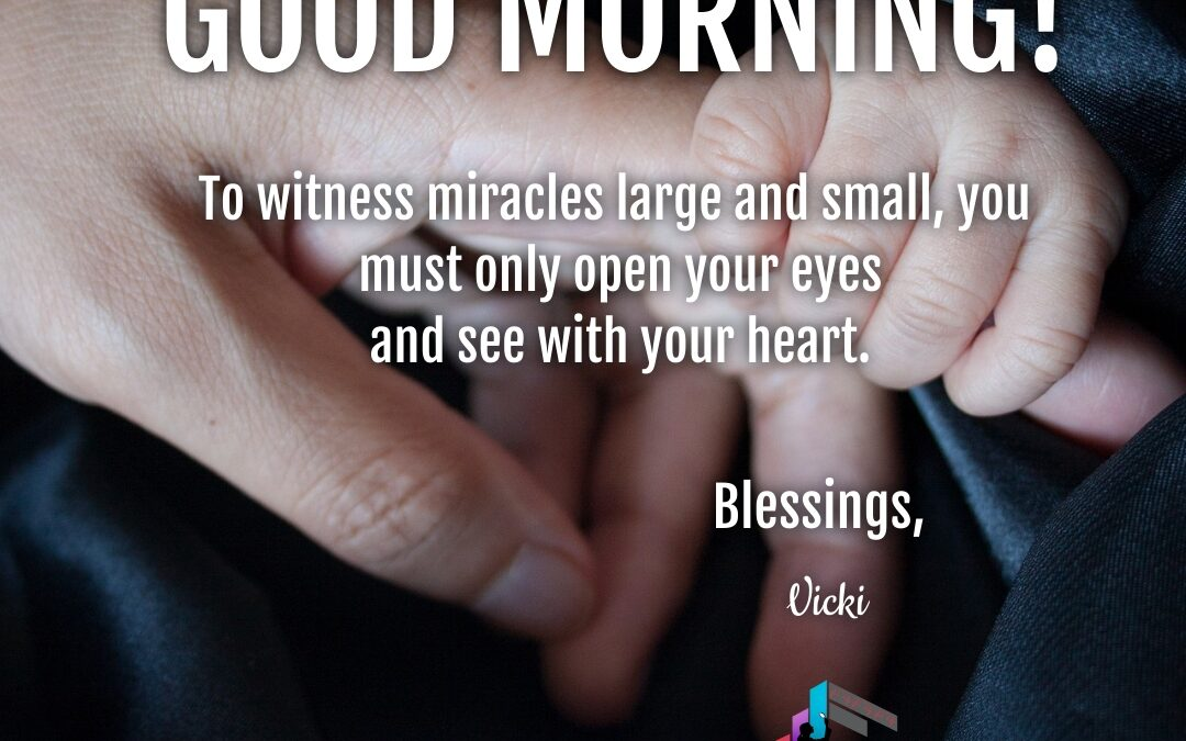Good Morning:  Witness Miracles