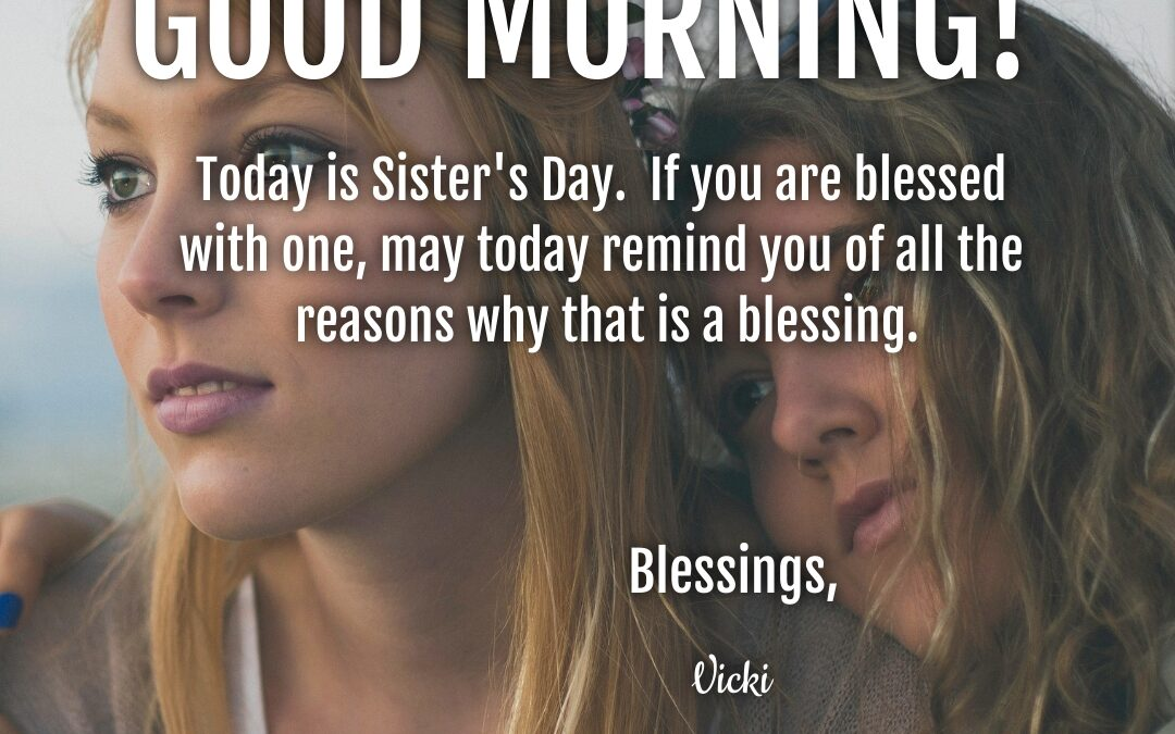 Good Morning:  It's Sister's Day!