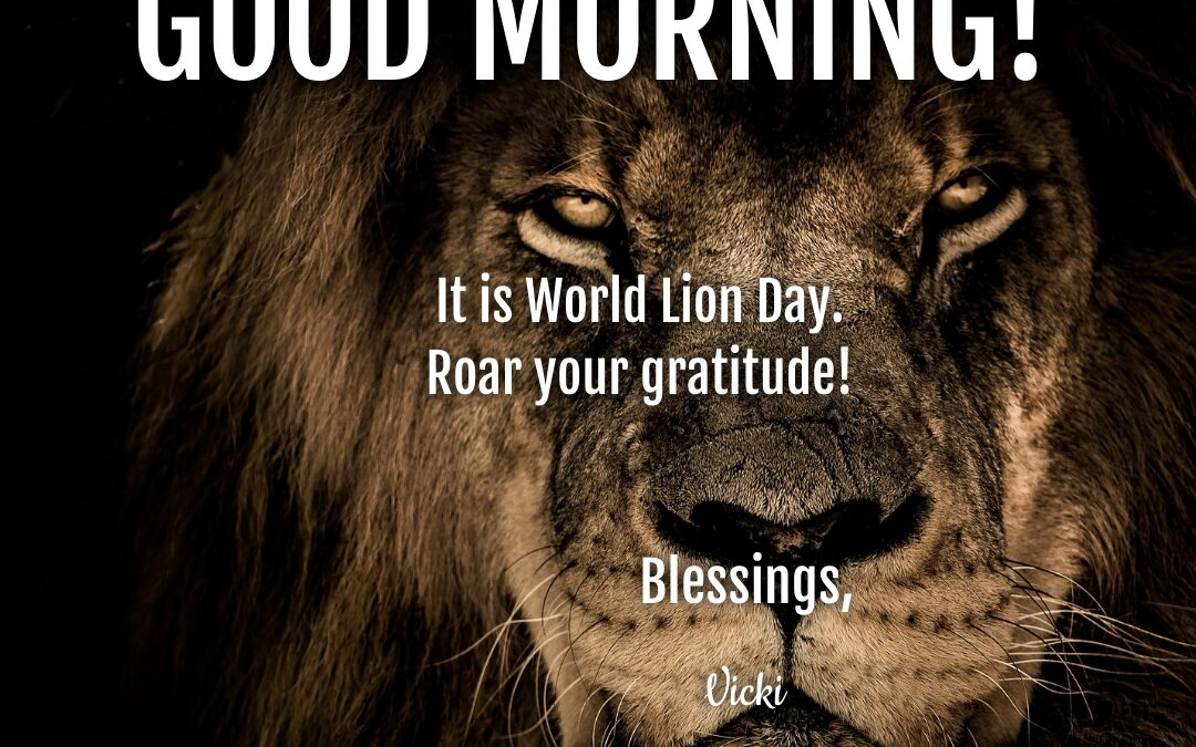 Good Morning:  It's World Lion Day!