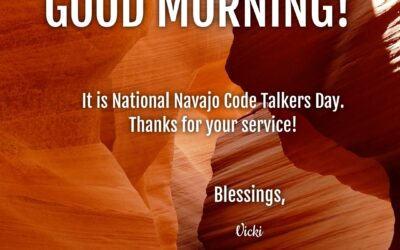 Good Morning:  It's National Navajo Code Talkers Day!