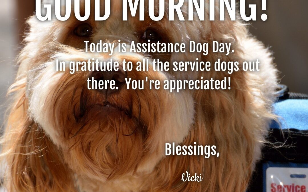 Good Morning:  It's Assistance Dog Day!