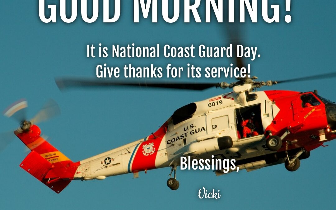 Good Morning:  It's National Coast Guard Day
