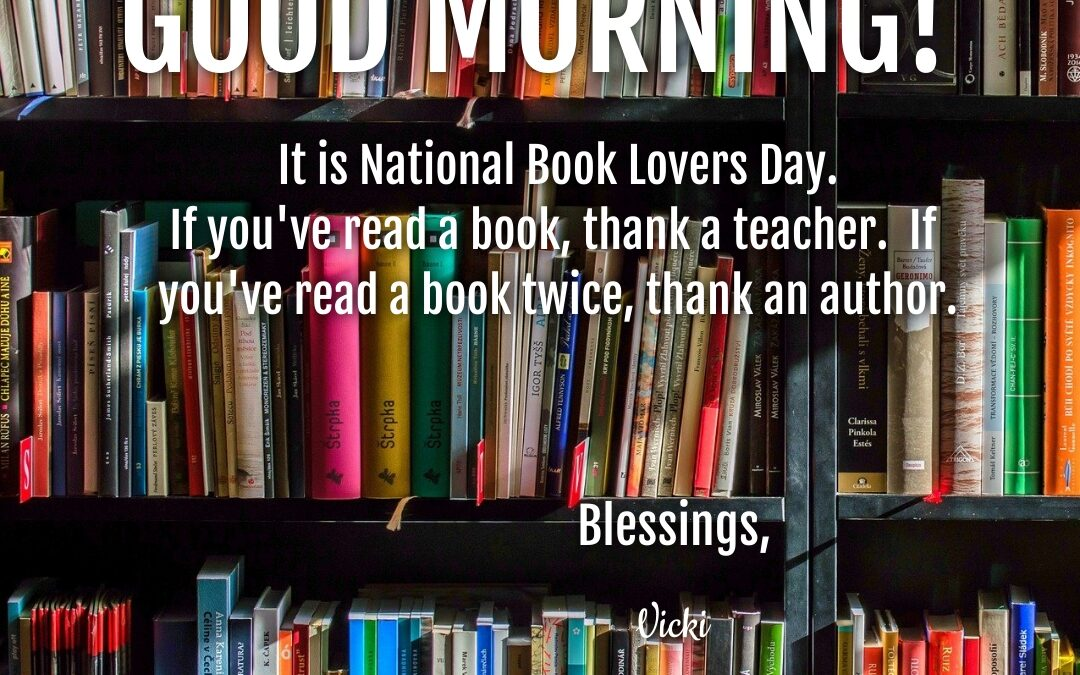 Good Morning:  It's National Book Lovers Day!