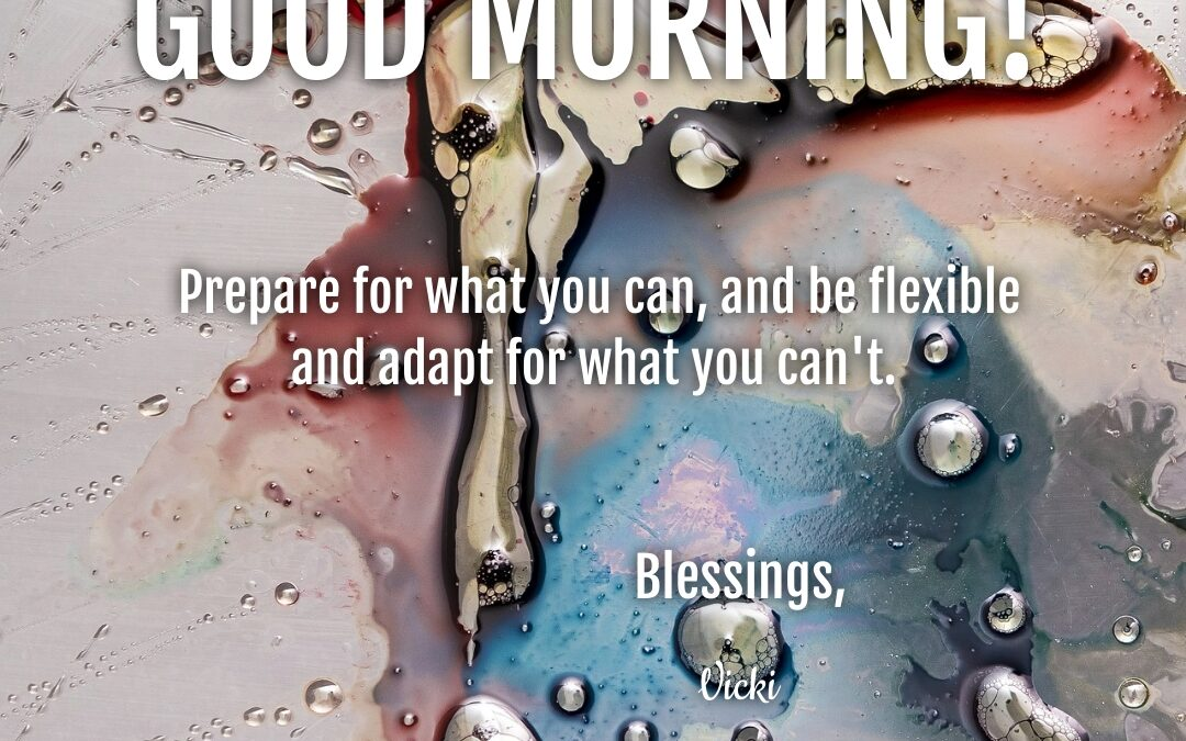 Good Morning:  Prepare and Be Flexible