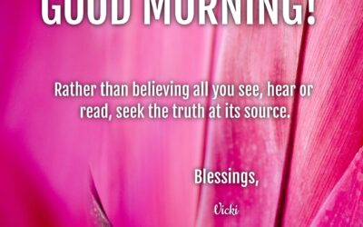 Good Morning:  Seek Truth at the Source